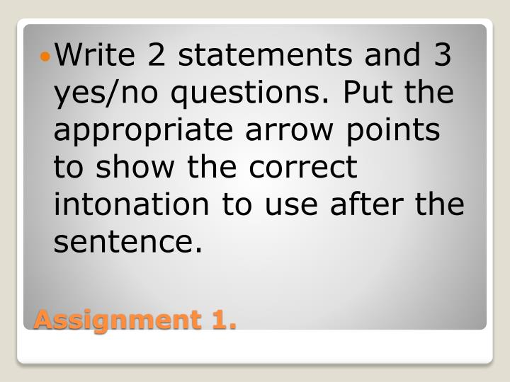 Write 2 statements and 3 yes/no questions. Put the appropriate arrow points to show the correct intonation to use after the sentence.
