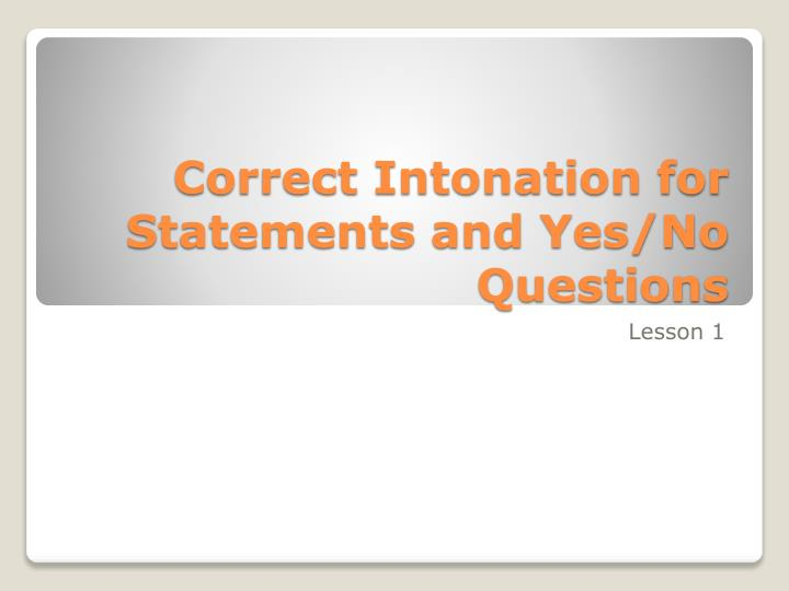 Correct intonation for statements and yes no questions
