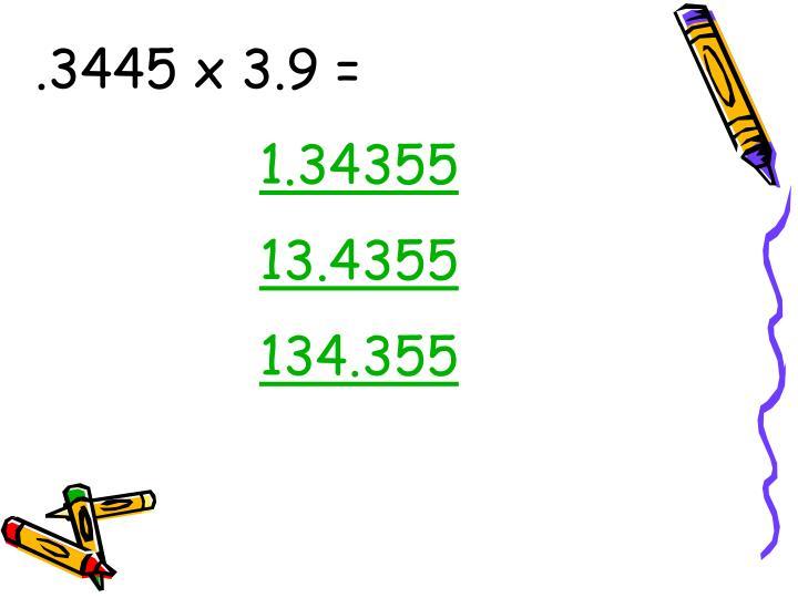 .3445 x 3.9 =