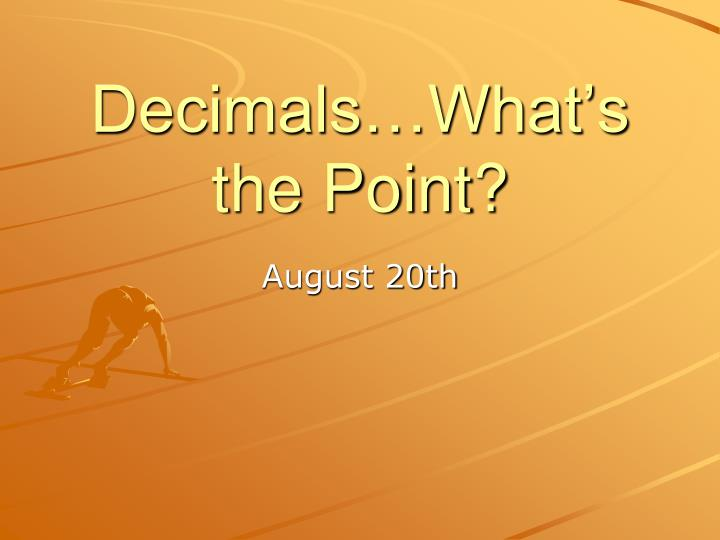 Decimals what s the point