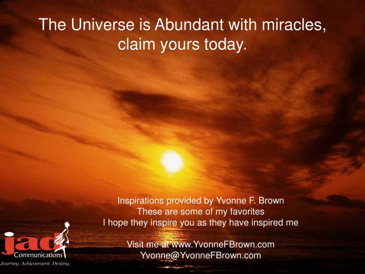 The Universe is Abundant with miracles, claim yours today.