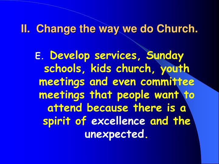 II.  Change the way we do Church.