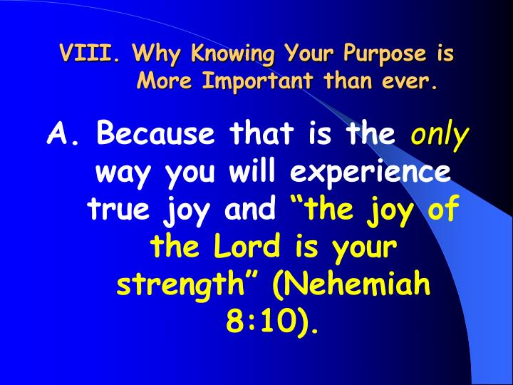 VIII. Why Knowing Your Purpose is More Important than ever.