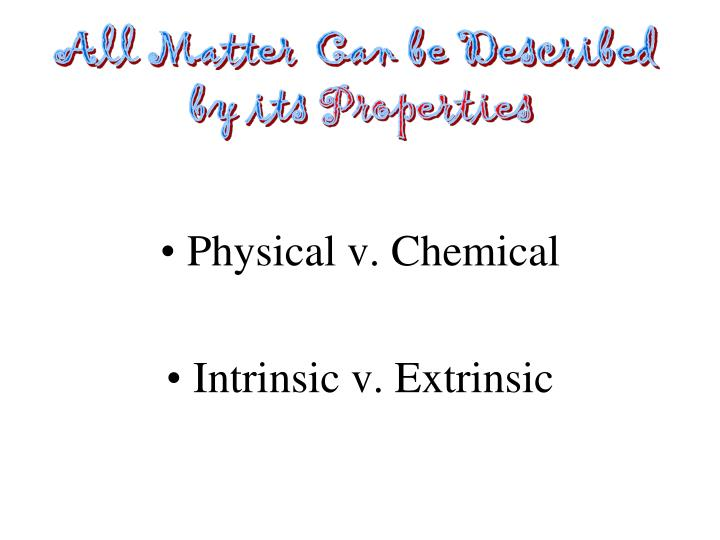 All matter can be described by its properties