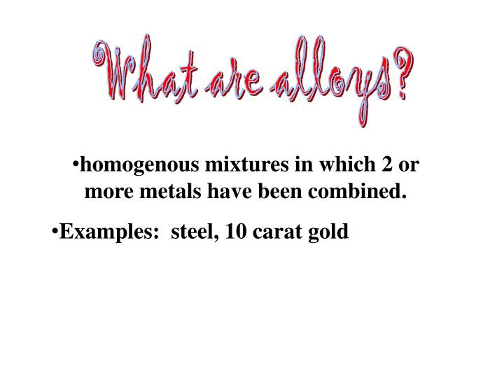 What are alloys?