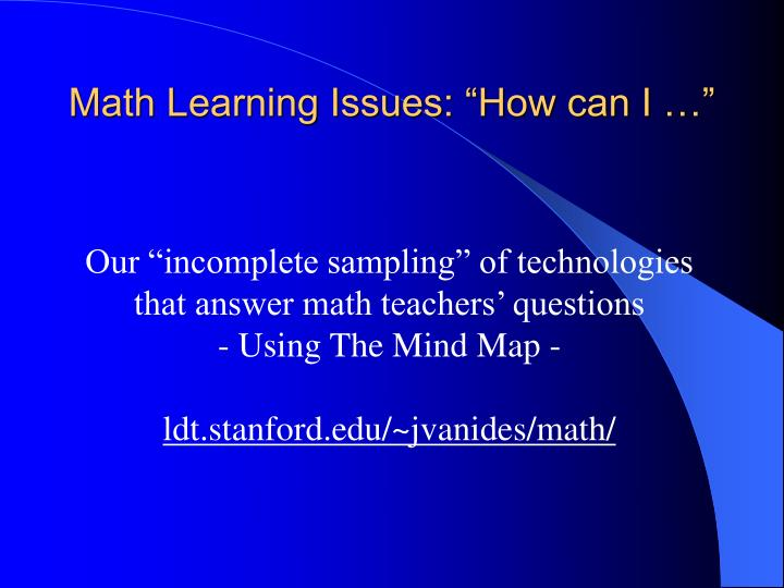 "Math Learning Issues: ""How can I …"""