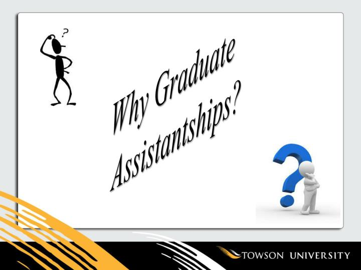 Why Graduate Assistantships?