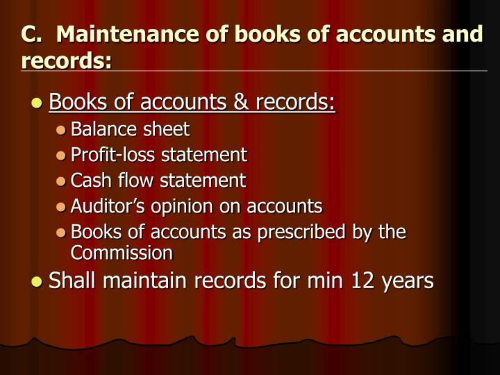 C.  Maintenance of books of accounts and records: