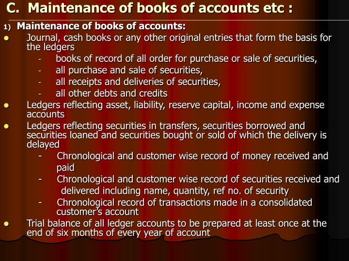 C.  Maintenance of books of accounts etc :
