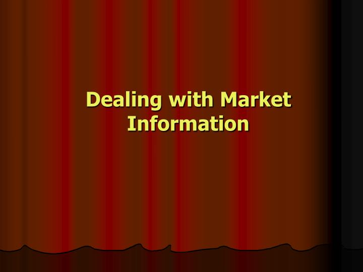 Dealing with Market Information
