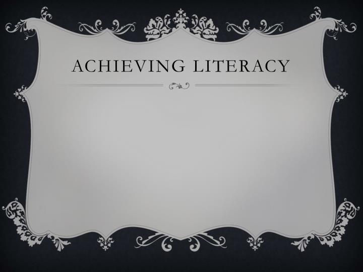 Achieving literacy