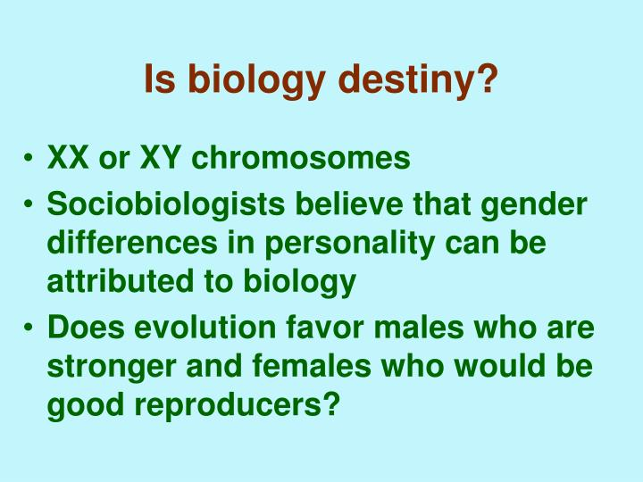 Is biology destiny?