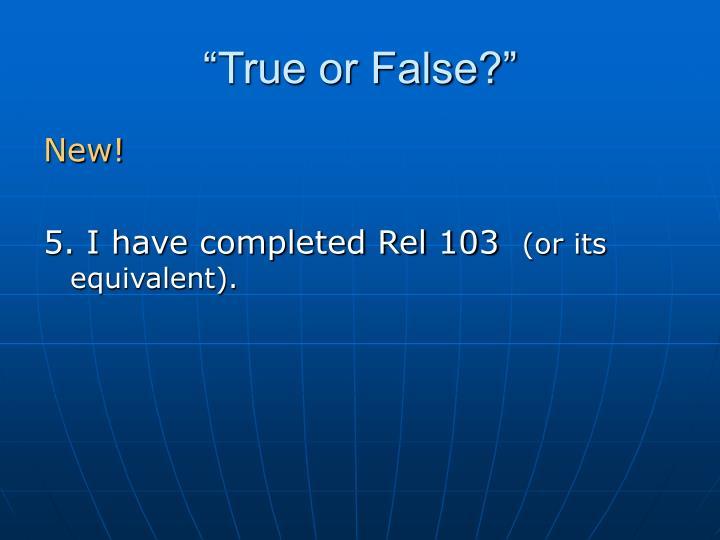 """""""True or False?"""""""