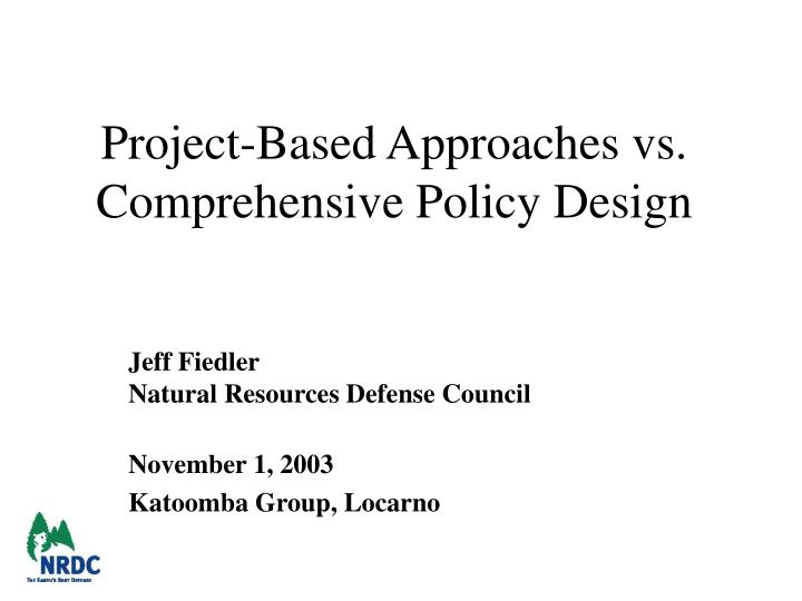 Project based approaches vs comprehensive policy design