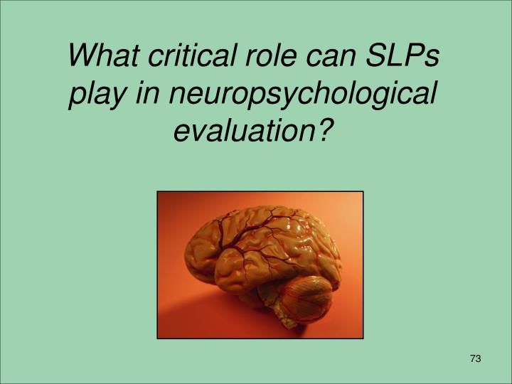 What critical role can SLPs play in neuropsychological evaluation?