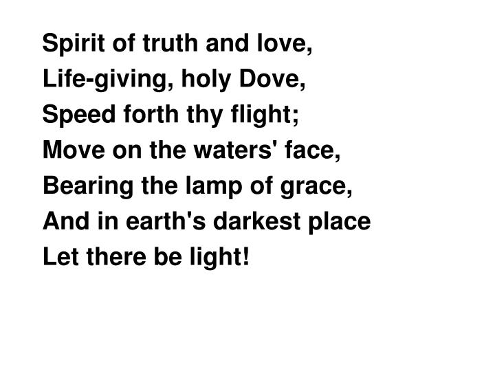 Spirit of truth and love,