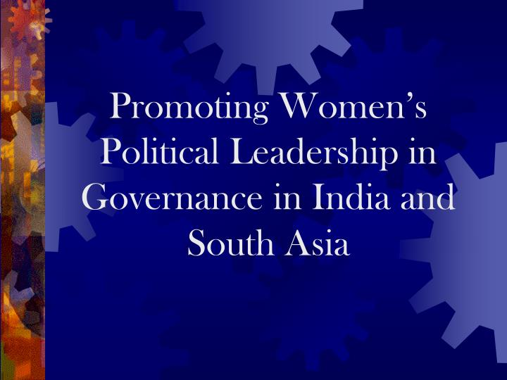 Promoting women s political leadership in governance in india and south asia