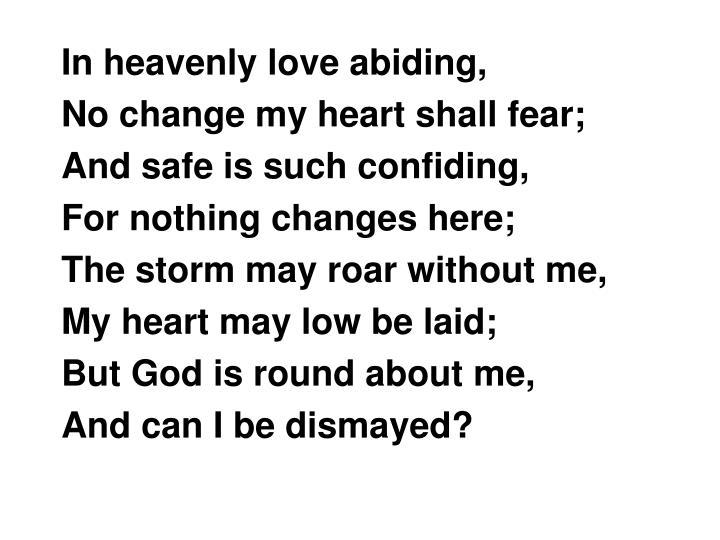 In heavenly love abiding,