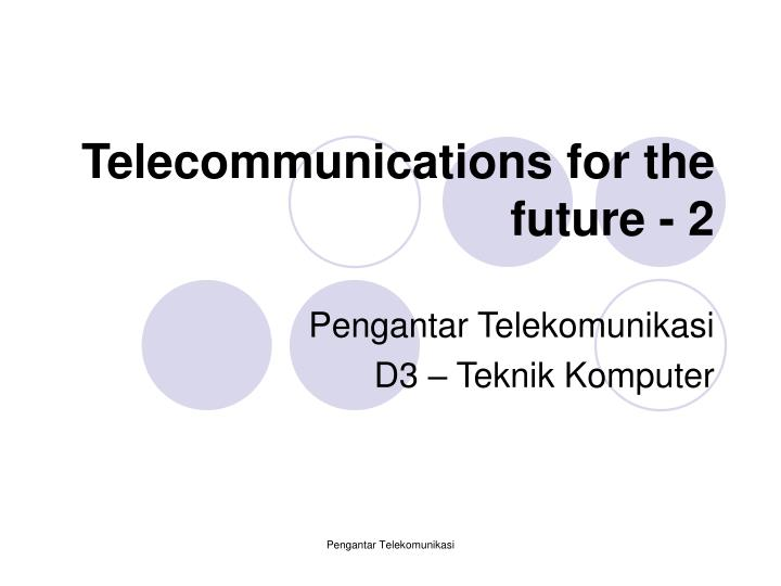 telecommunications for the future 2 n.