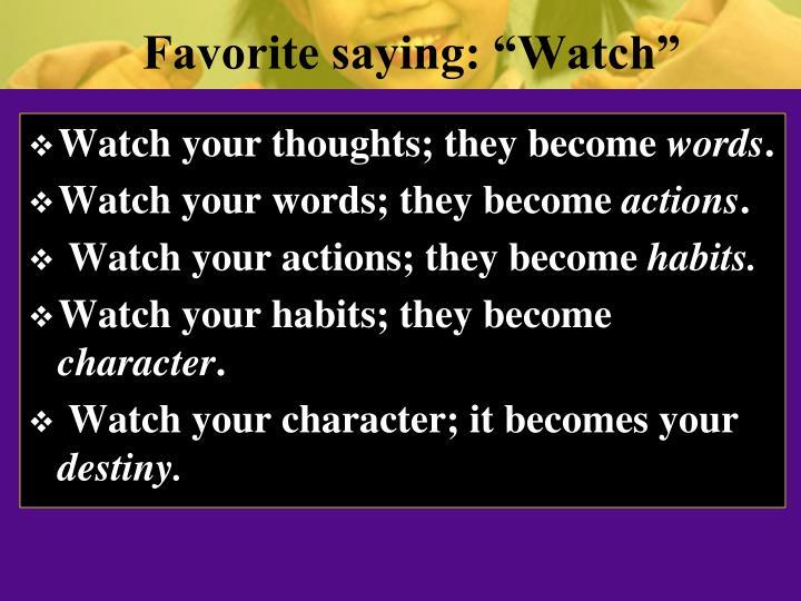 """Favorite saying: """"Watch"""""""