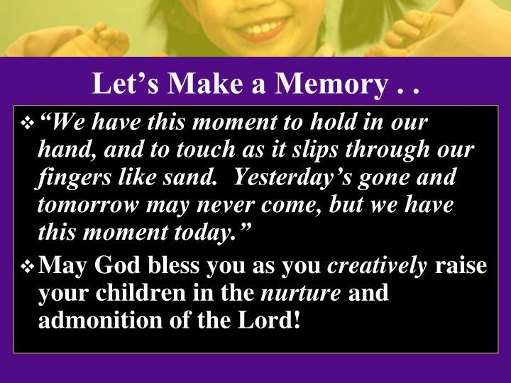 Let's Make a Memory . .