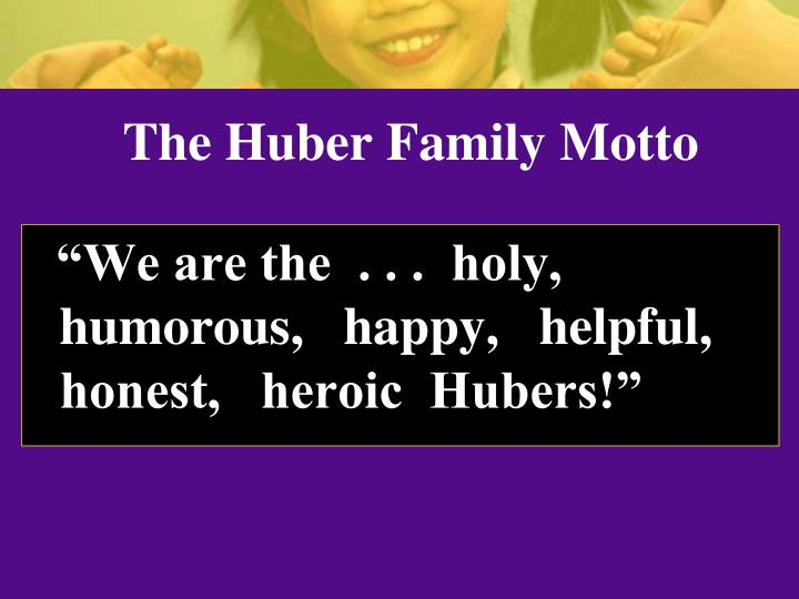 The Huber Family Motto