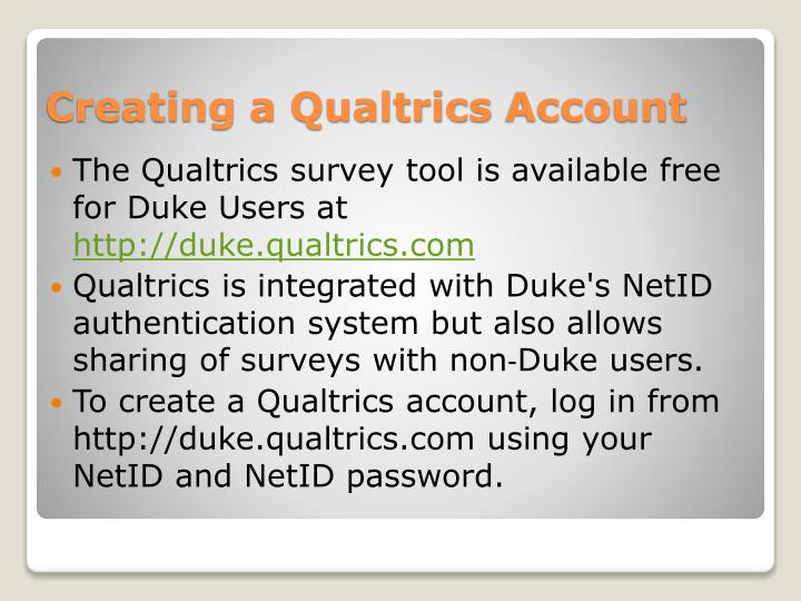 The Qualtrics survey tool is available free for Duke Users at