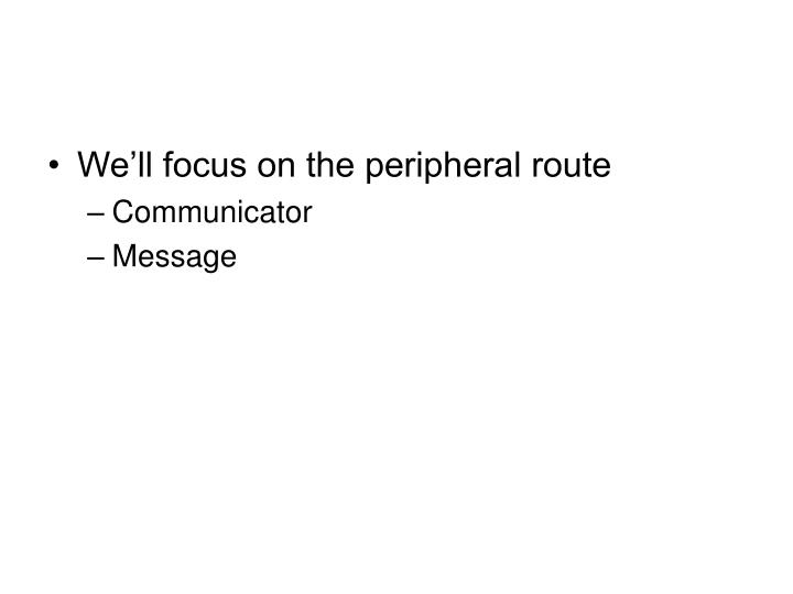 We'll focus on the peripheral route