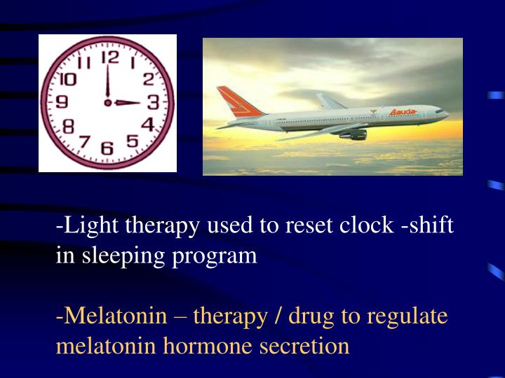 -Light therapy used to reset clock -shift in sleeping program