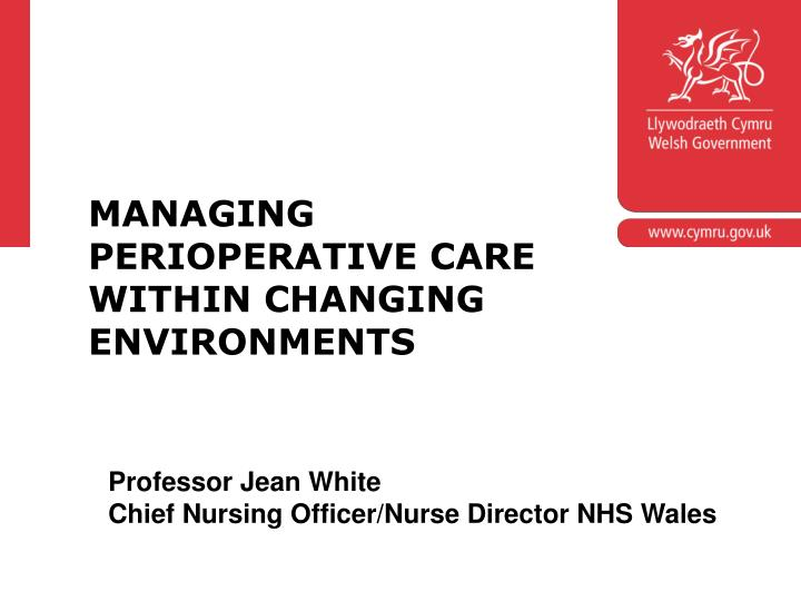 MANAGING PERIOPERATIVE CARE WITHIN CHANGING ENVIRONMENTS