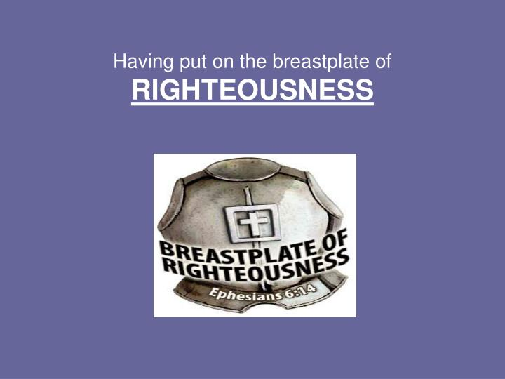 Having put on the breastplate of