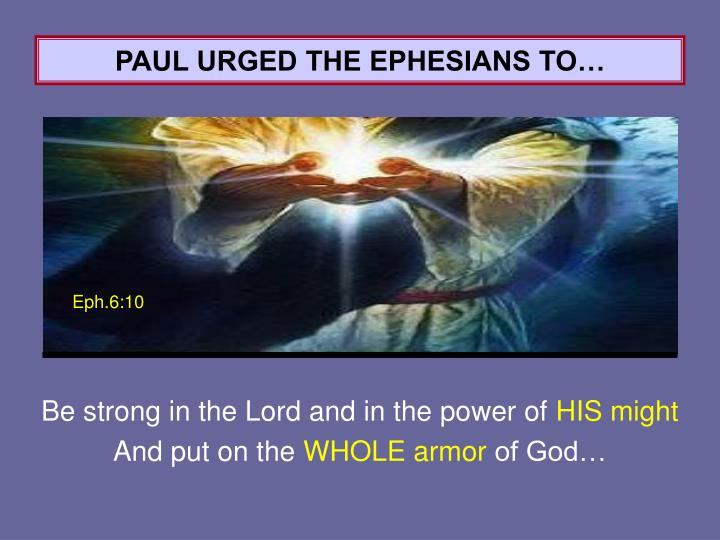 PAUL URGED THE EPHESIANS TO…