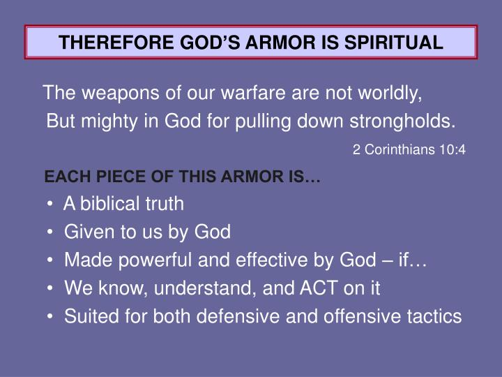 THEREFORE GOD'S ARMOR IS SPIRITUAL