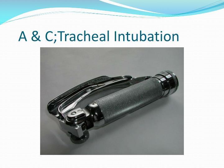 A & C;Tracheal Intubation