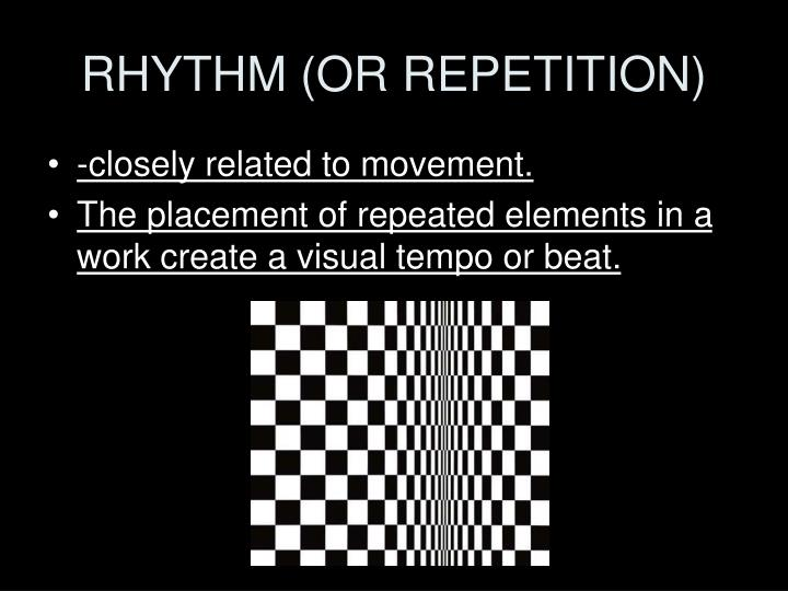 RHYTHM (OR REPETITION)