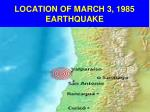 location of march 3 1985 earthquake