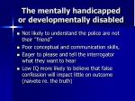 the mentally handicapped or developmentally disabled1