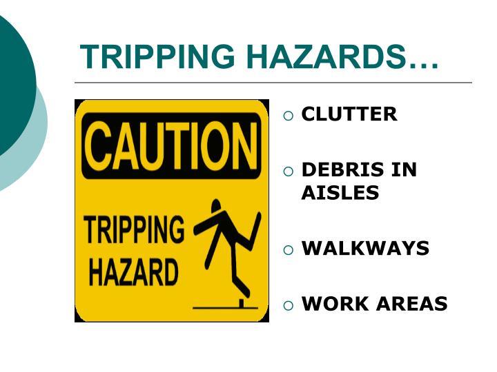 TRIPPING HAZARDS…