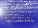how can we start thinking about spiritual and moral development across the curriculum1
