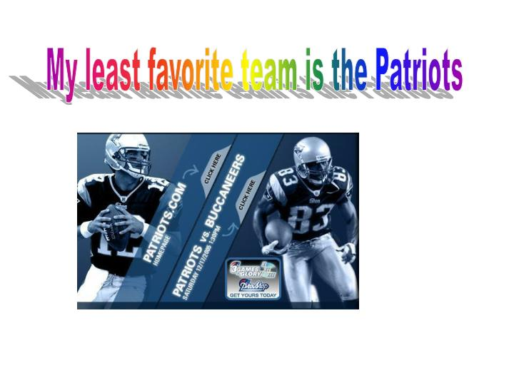 My least favorite team is the Patriots