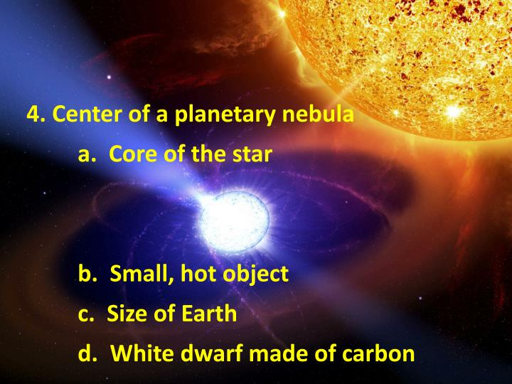 4. Center of a planetary nebula