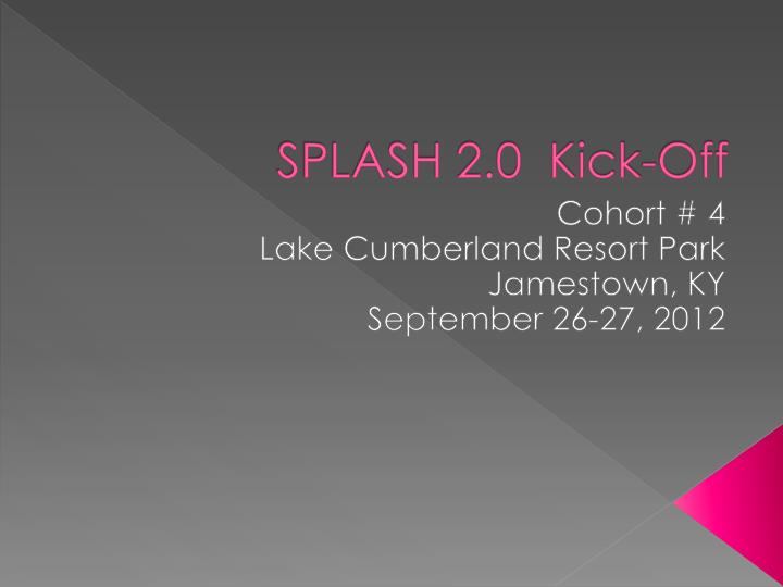 Splash 2 0 kick off