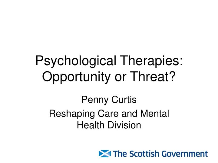 Psychological therapies opportunity or threat