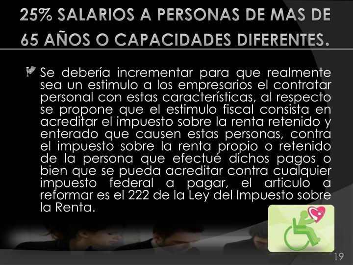 25% SALARIOS A PERSONAS DE MAS DE 65 AÑOS O CAPACIDADES DIFERENTES