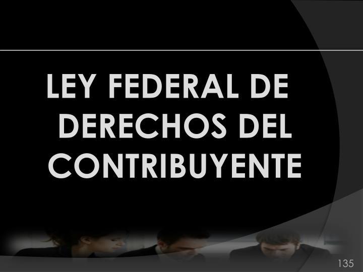 LEY FEDERAL DE DERECHOS DEL CONTRIBUYENTE