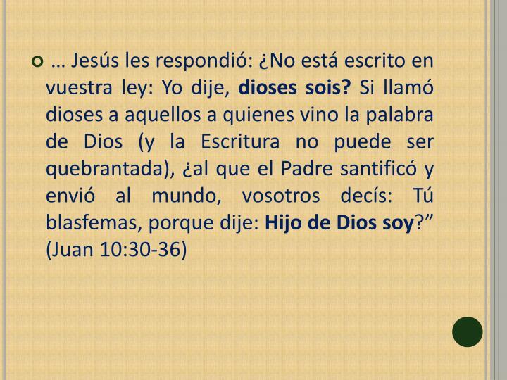 … Jesús les respondió: ¿No está escrito en vuestra ley: Yo dije,