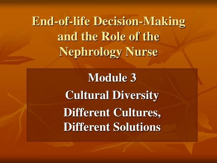 End of life decision making and the role of the nephrology nurse