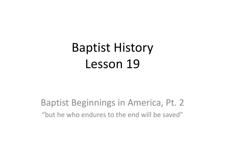 baptist history The baptist history preservation society is a ministry of the harvest baptist church in rockwell, north carolina since 1997, our burden has been to preserve the rich heritage of the baptists this is being accomplished in a variety of ways.