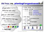 ad hoc vs planlagt organiseret