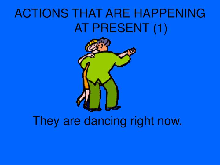 ACTIONS THAT ARE HAPPENING